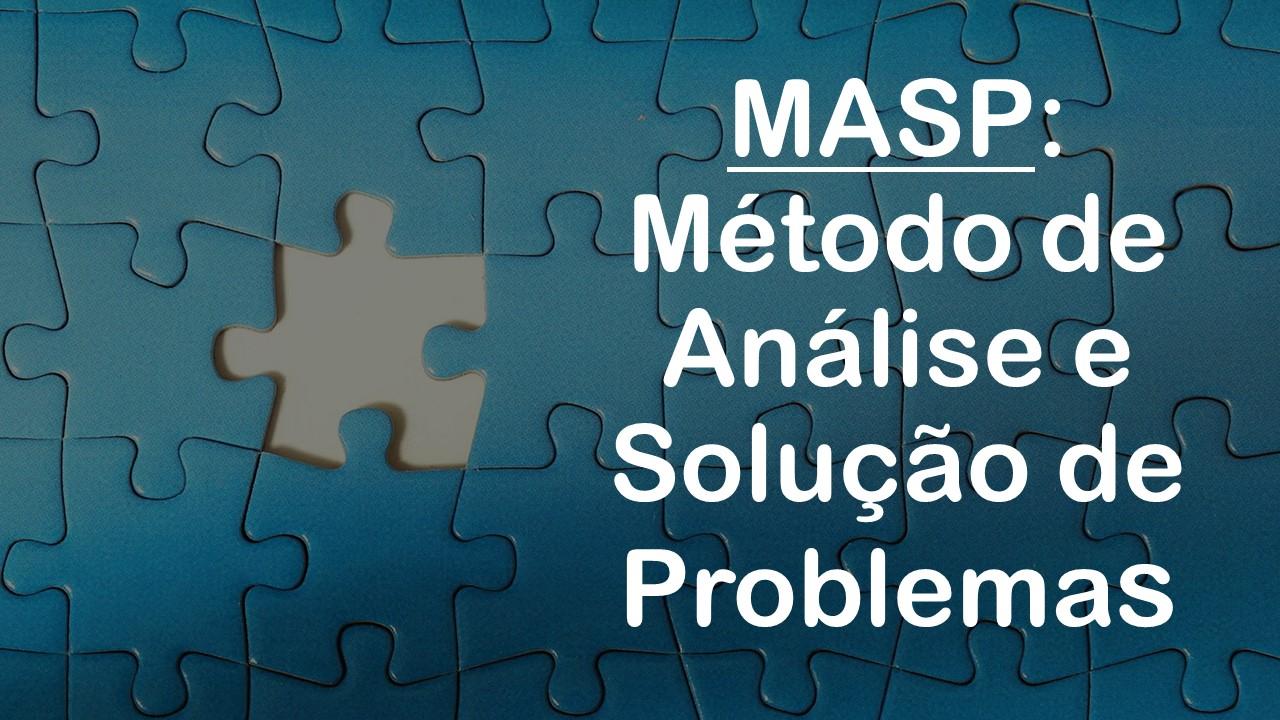 O MASP – Método de Análise e Solução de Problemas e suas 8 etapas